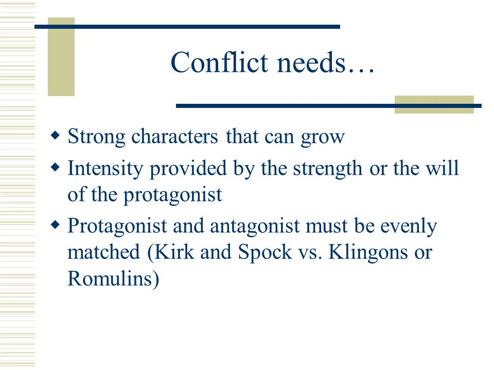 Conflict needs… Strong characters that can grow