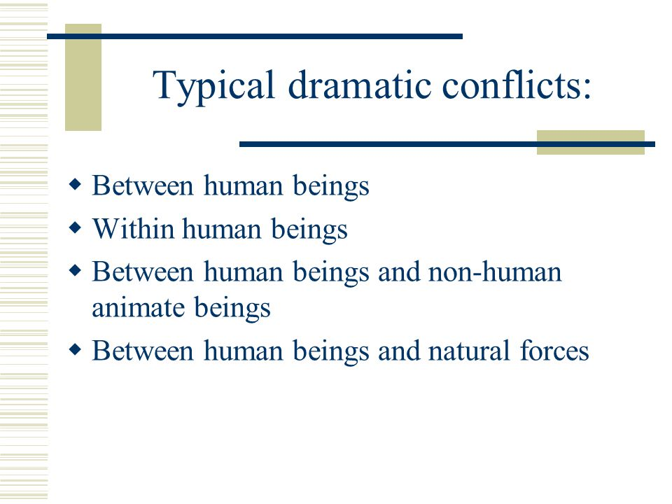 Typical dramatic conflicts: