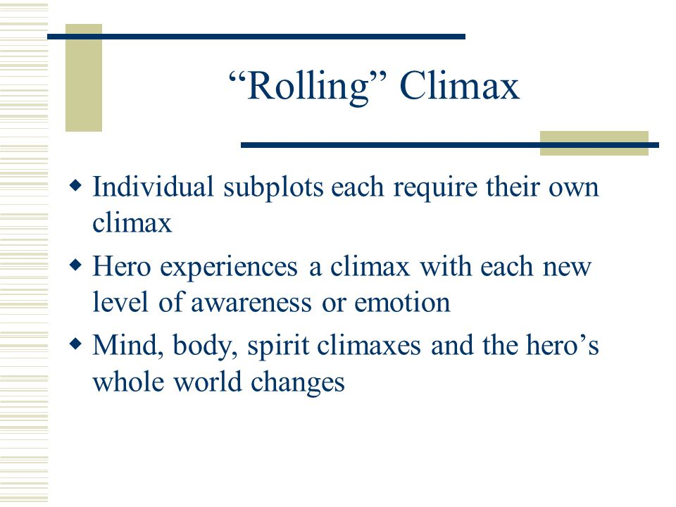Rolling Climax Individual subplots each require their own climax