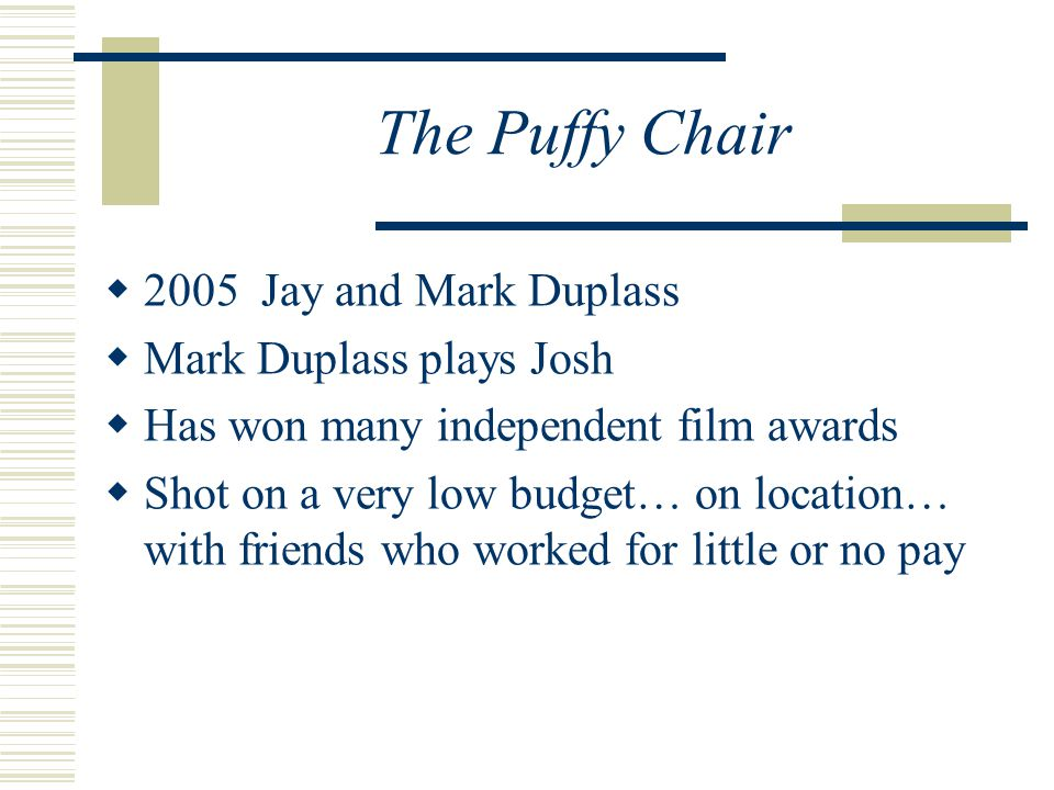 The Puffy Chair 2005 Jay and Mark Duplass Mark Duplass plays Josh