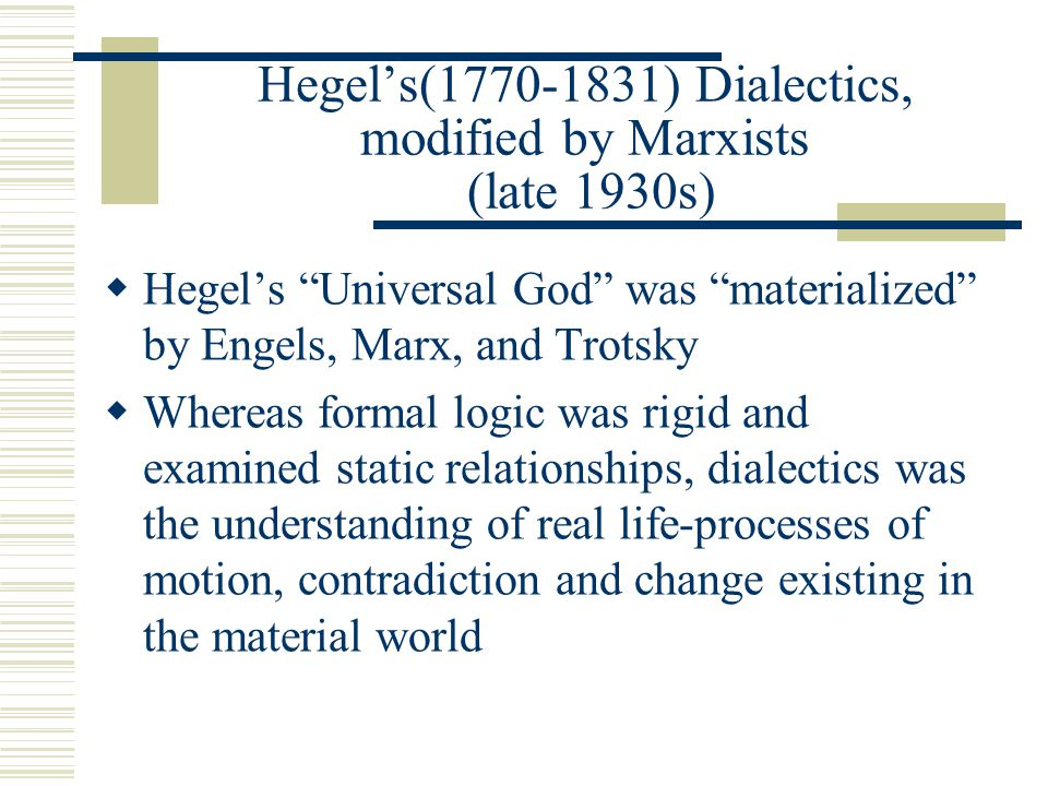 Hegel's(1770-1831) Dialectics, modified by Marxists (late 1930s)