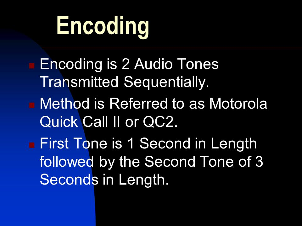 Encoding Encoding is 2 Audio Tones Transmitted Sequentially.