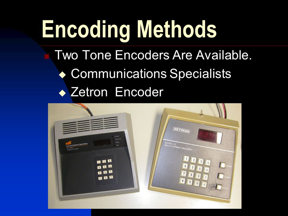 Encoding Methods Two Tone Encoders Are Available.