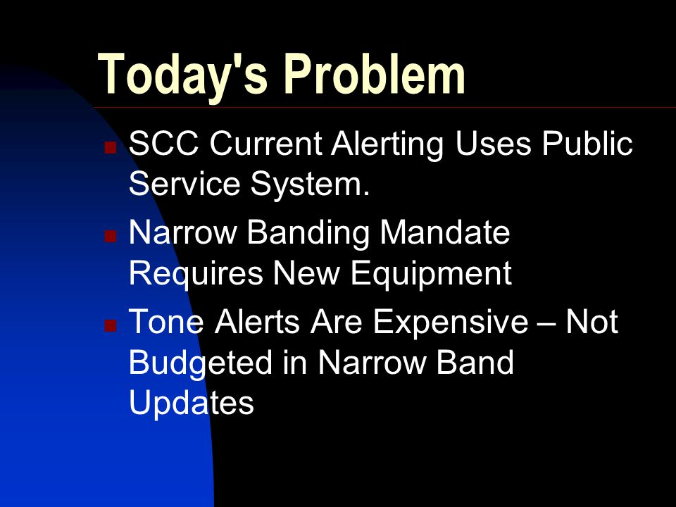 Today s Problem SCC Current Alerting Uses Public Service System.