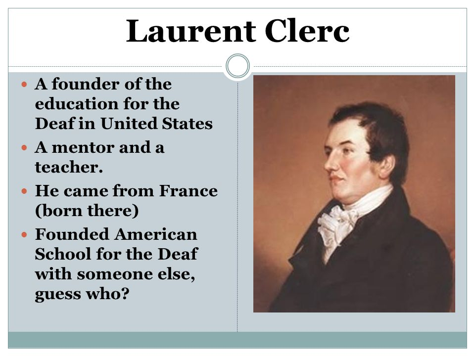 Laurent Clerc A founder of the education for the Deaf in United States