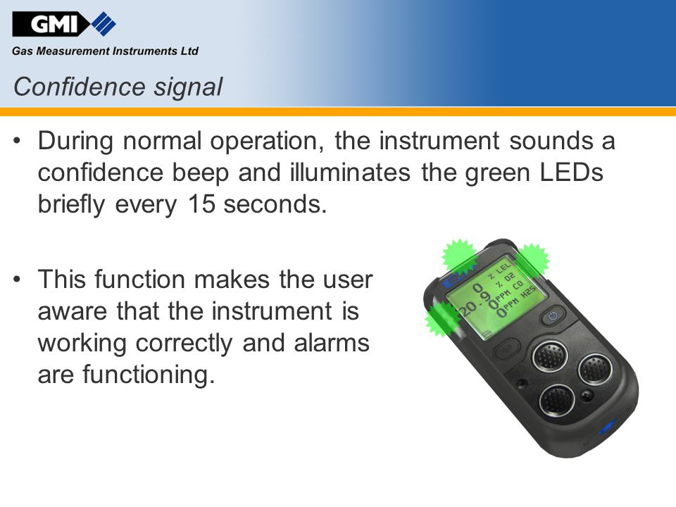 Confidence signal During normal operation, the instrument sounds a confidence beep and illuminates the green LEDs briefly every 15 seconds.