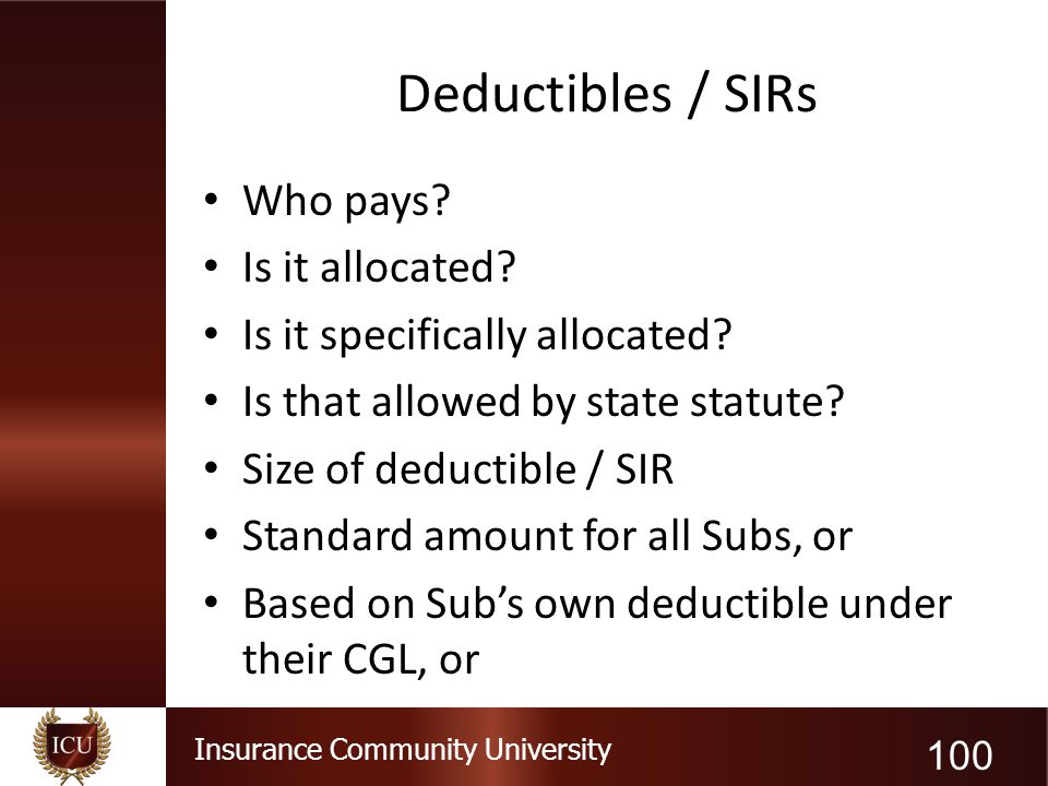 Deductibles / SIRs Who pays Is it allocated