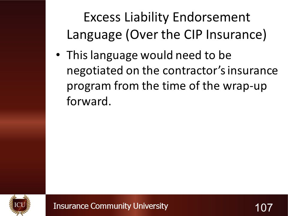 Excess Liability Endorsement Language (Over the CIP Insurance)