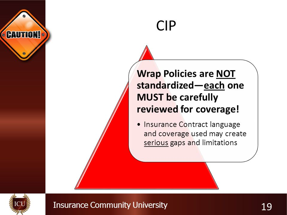 CIP Wrap Policies are NOT standardized—each one MUST be carefully reviewed for coverage!