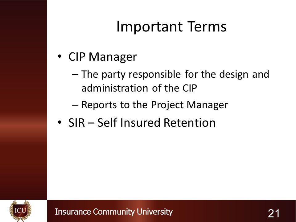 Important Terms CIP Manager SIR – Self Insured Retention