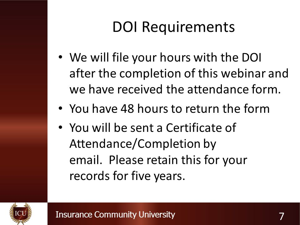 DOI Requirements We will file your hours with the DOI after the completion of this webinar and we have received the attendance form.