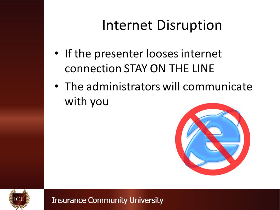 Internet Disruption If the presenter looses internet connection STAY ON THE LINE.