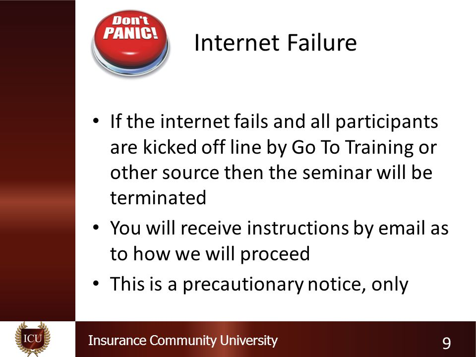 Internet Failure If the internet fails and all participants are kicked off line by Go To Training or other source then the seminar will be terminated.