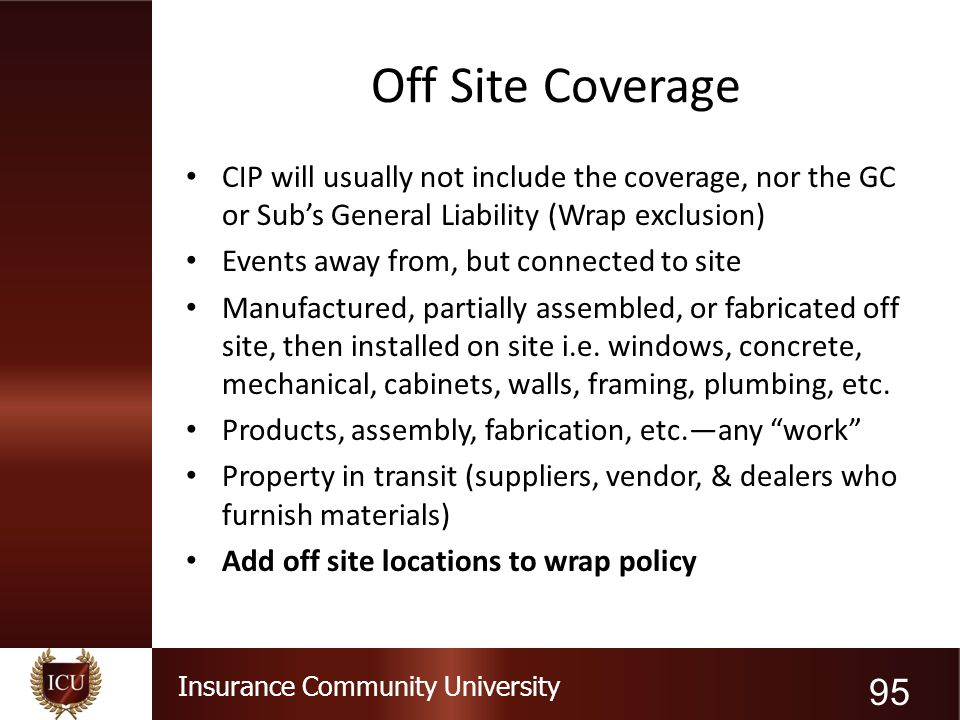 Off Site Coverage CIP will usually not include the coverage, nor the GC or Sub's General Liability (Wrap exclusion)