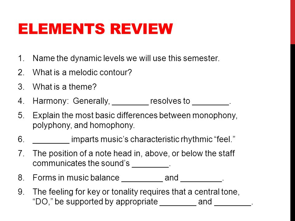 Elements Review Name the dynamic levels we will use this semester.