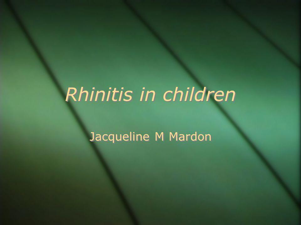 Rhinitis in children Jacqueline M Mardon