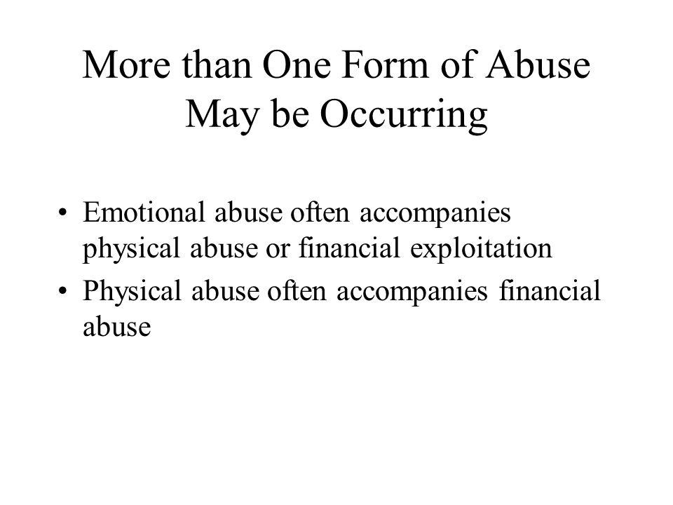 More than One Form of Abuse May be Occurring
