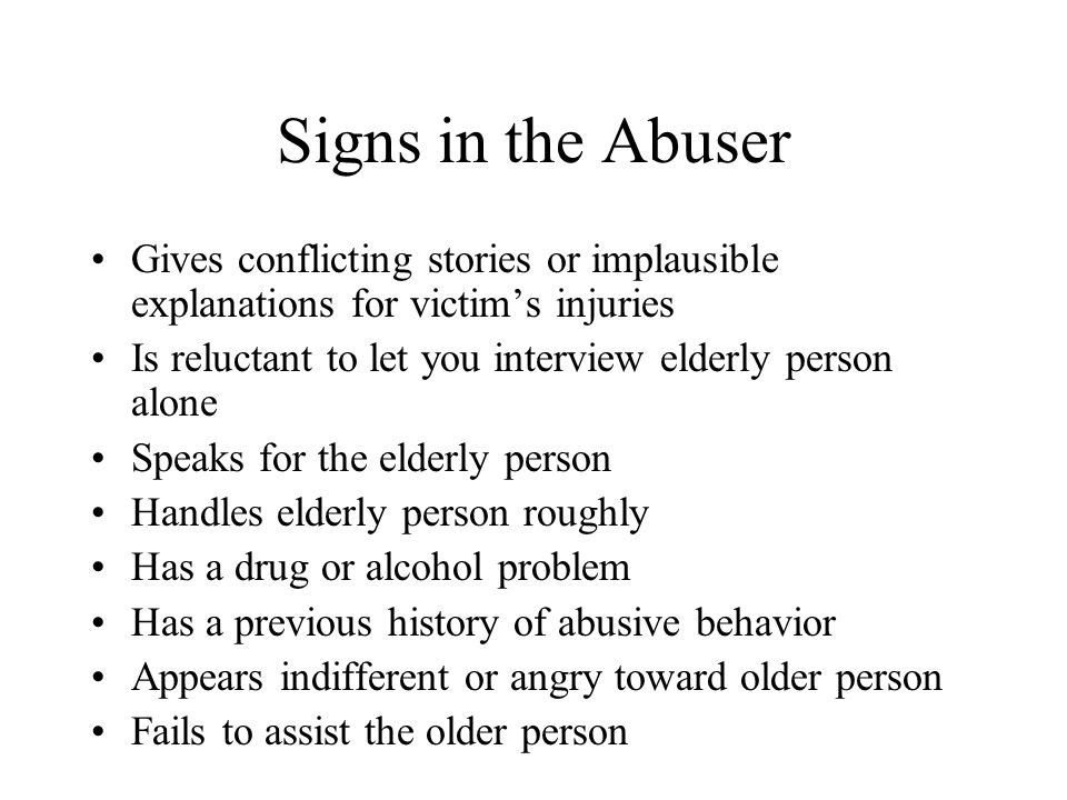 Signs in the Abuser Gives conflicting stories or implausible explanations for victim's injuries.