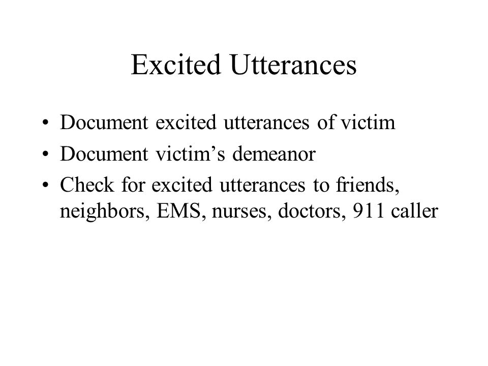 Excited Utterances Document excited utterances of victim