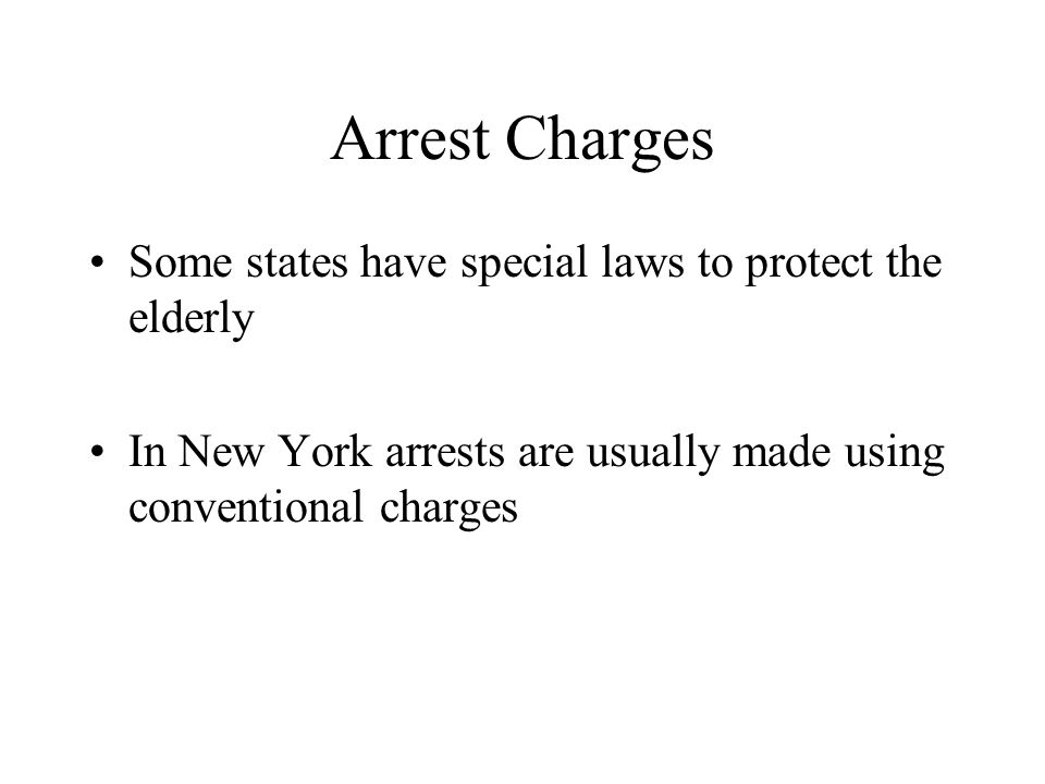 Arrest Charges Some states have special laws to protect the elderly