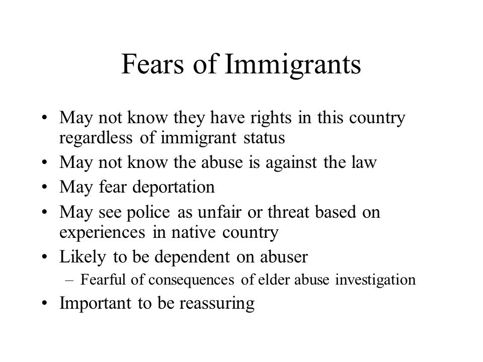 Fears of Immigrants May not know they have rights in this country regardless of immigrant status. May not know the abuse is against the law.