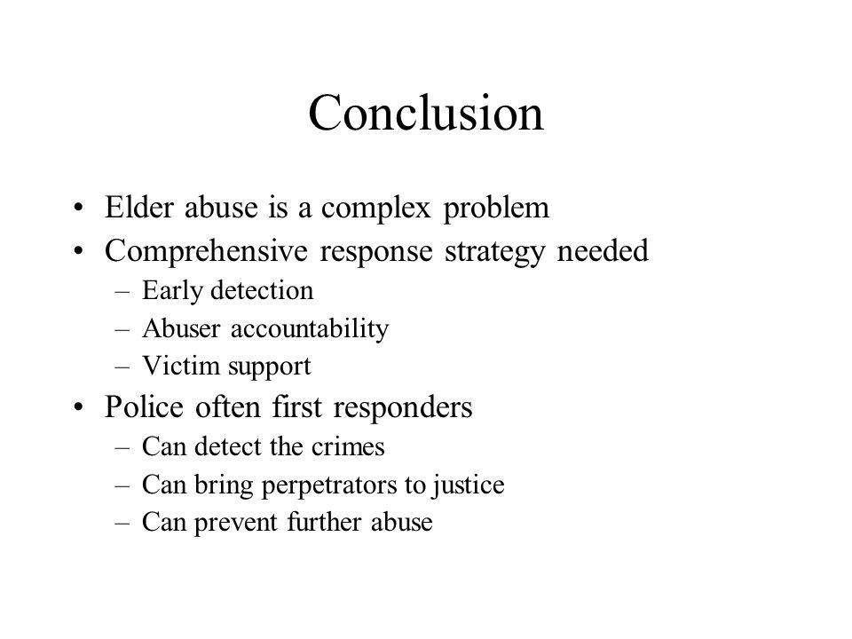 Conclusion Elder abuse is a complex problem