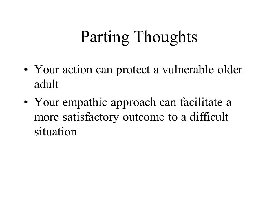 Parting Thoughts Your action can protect a vulnerable older adult
