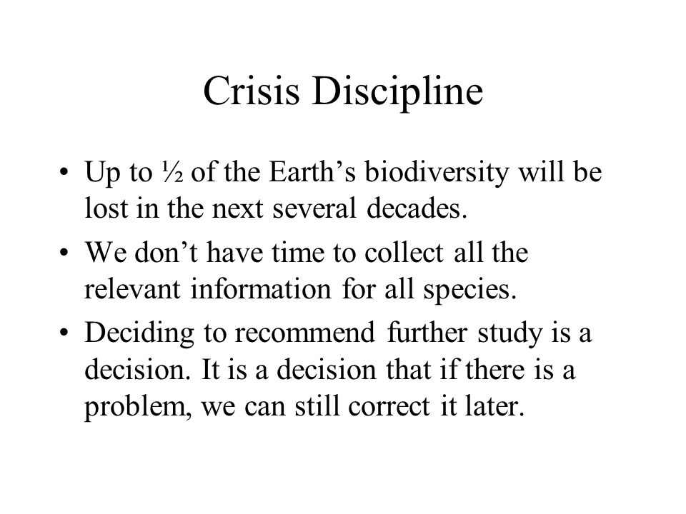 Crisis Discipline Up to ½ of the Earth's biodiversity will be lost in the next several decades.