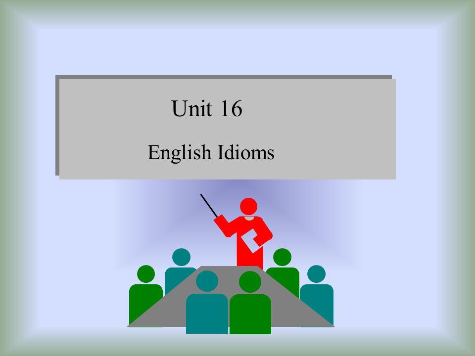 Unit 16 English Idioms