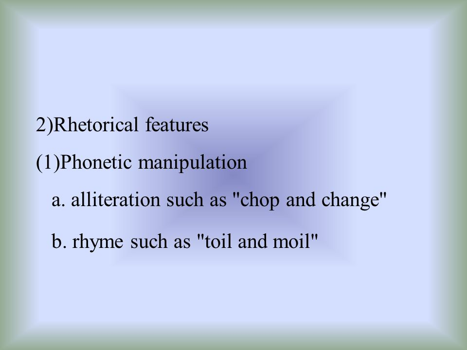 2)Rhetorical features (1)Phonetic manipulation. a.