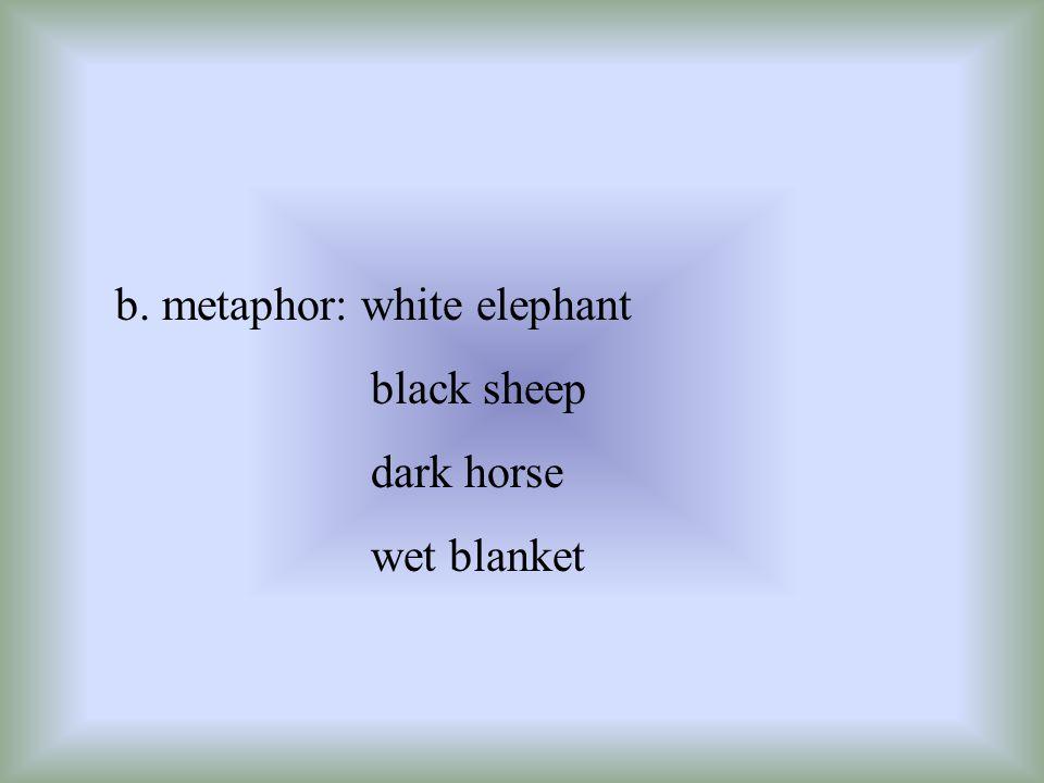 b. metaphor: white elephant