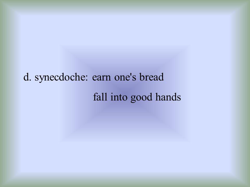 d. synecdoche: earn one s bread