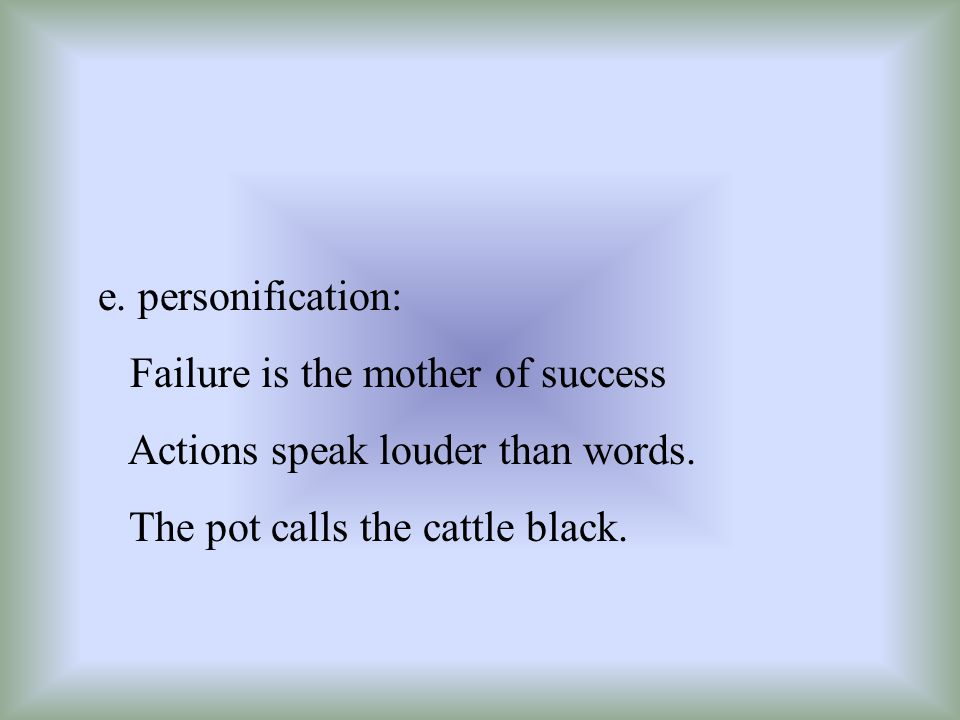 e. personification: Failure is the mother of success.