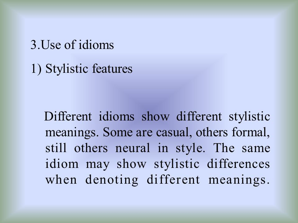 3.Use of idioms Stylistic features.