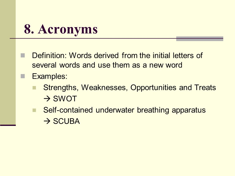 8. Acronyms Definition: Words derived from the initial letters of several words and use them as a new word.