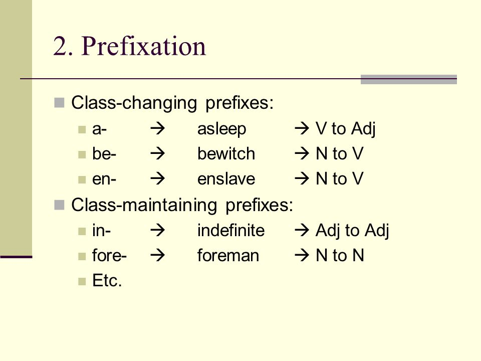 2. Prefixation Class-changing prefixes: Class-maintaining prefixes: