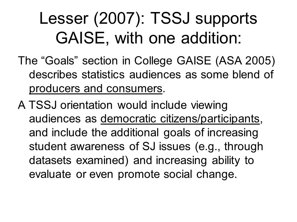 Lesser (2007): TSSJ supports GAISE, with one addition: