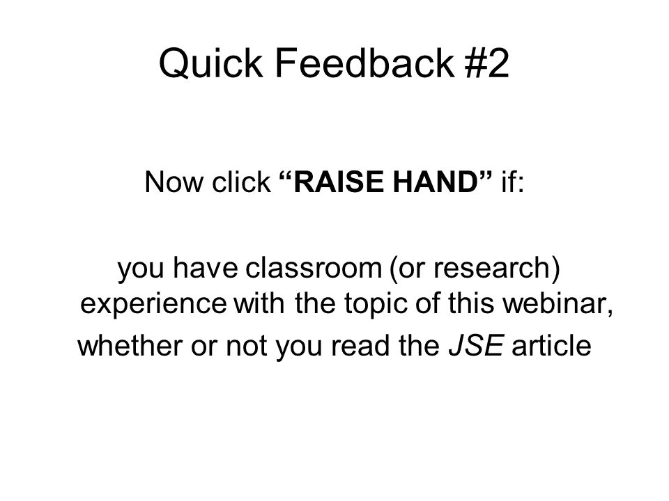Quick Feedback #2 Now click RAISE HAND if: