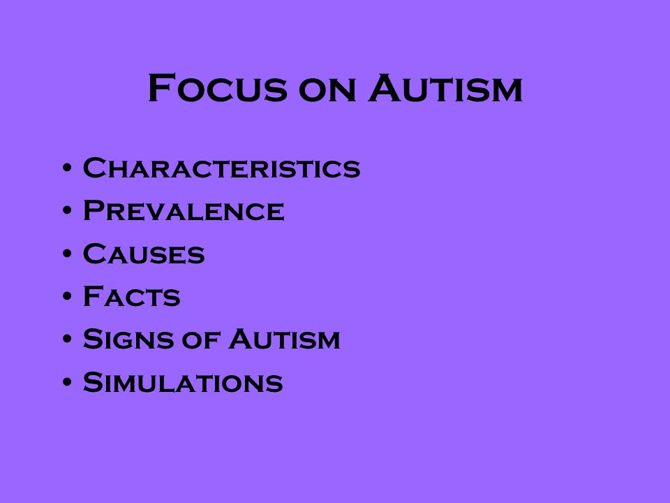 Focus on Autism Characteristics Prevalence Causes Facts