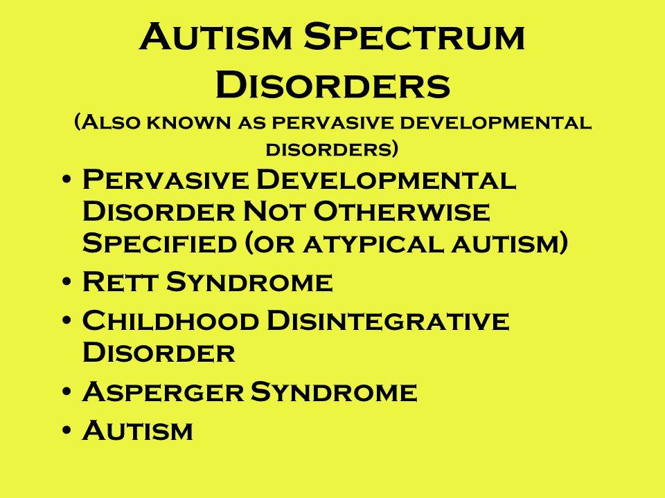 Autism Spectrum Disorders (Also known as pervasive developmental disorders)
