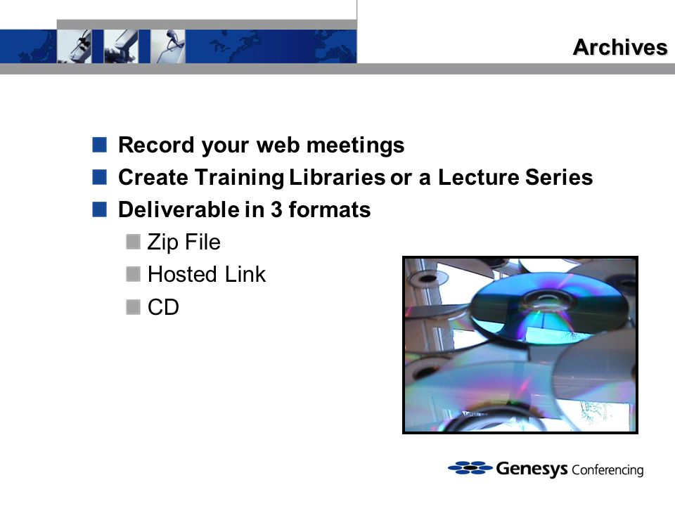 Archives Record your web meetings. Create Training Libraries or a Lecture Series. Deliverable in 3 formats.