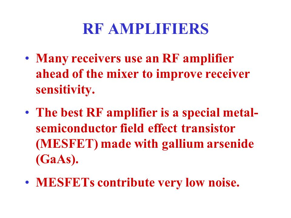 RF AMPLIFIERS Many receivers use an RF amplifier ahead of the mixer to improve receiver sensitivity.