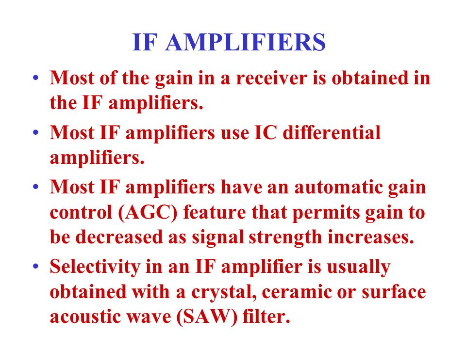 IF AMPLIFIERS Most of the gain in a receiver is obtained in the IF amplifiers. Most IF amplifiers use IC differential amplifiers.