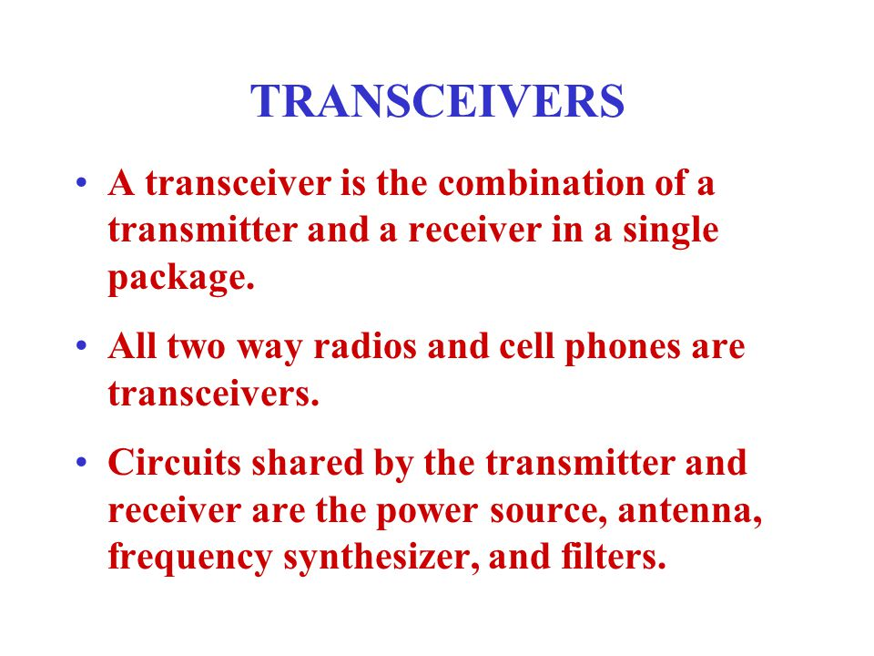 TRANSCEIVERS A transceiver is the combination of a transmitter and a receiver in a single package.