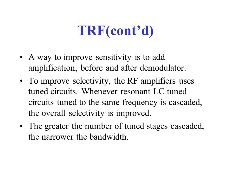 TRF(cont'd) A way to improve sensitivity is to add amplification, before and after demodulator.