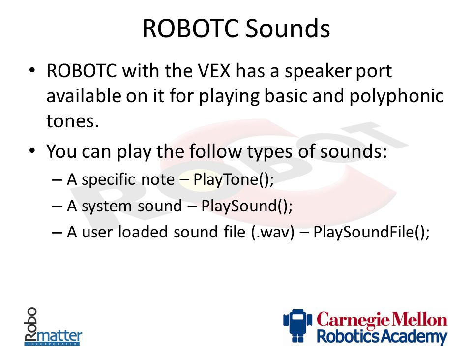 ROBOTC Sounds ROBOTC with the VEX has a speaker port available on it for playing basic and polyphonic tones.