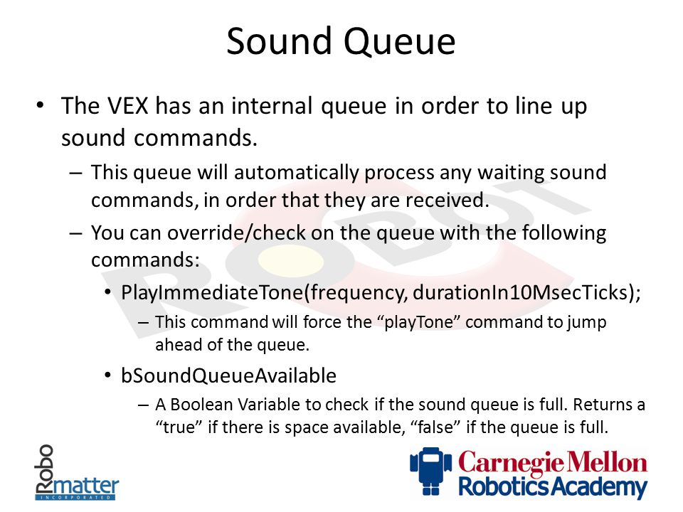 Sound Queue The VEX has an internal queue in order to line up sound commands.
