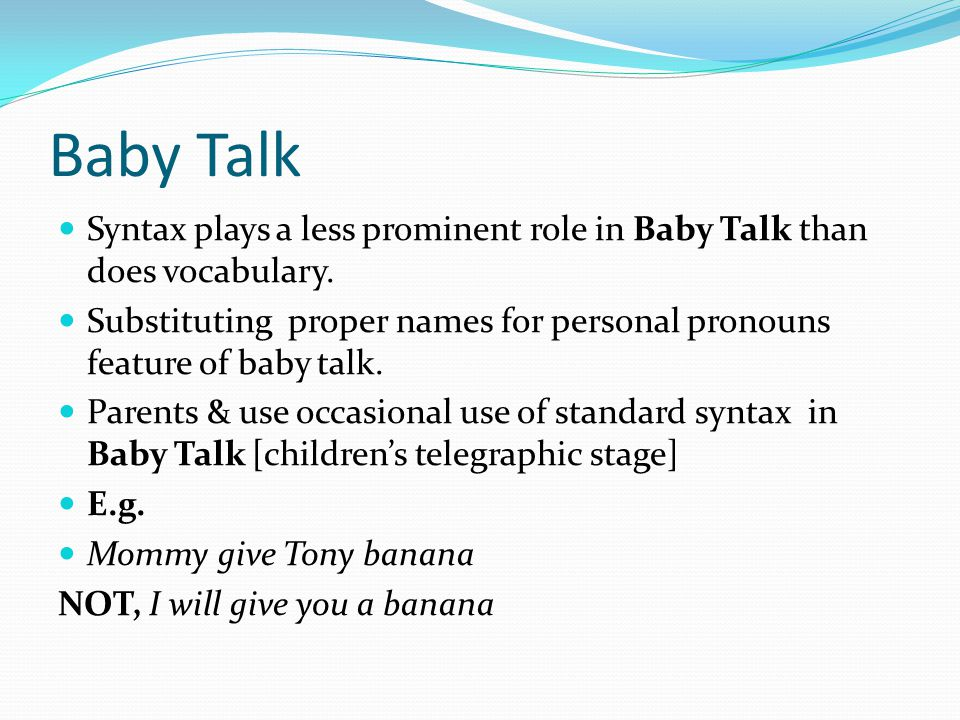Baby Talk Syntax plays a less prominent role in Baby Talk than does vocabulary.