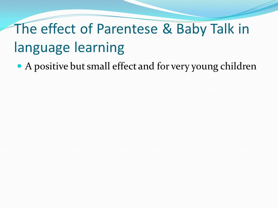 The effect of Parentese & Baby Talk in language learning