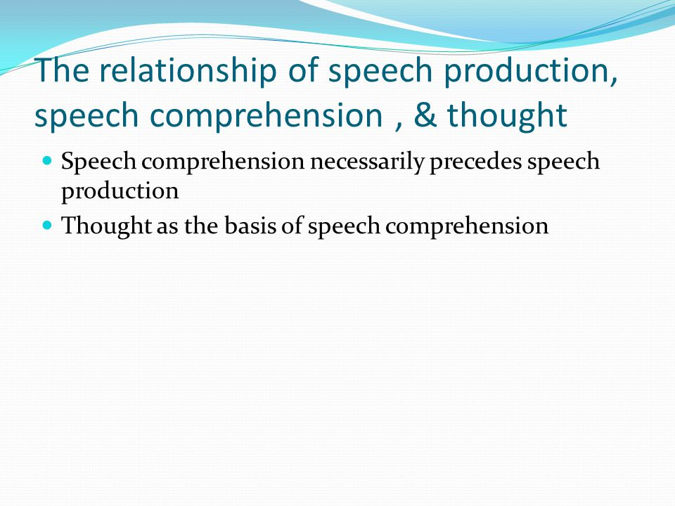 The relationship of speech production, speech comprehension , & thought
